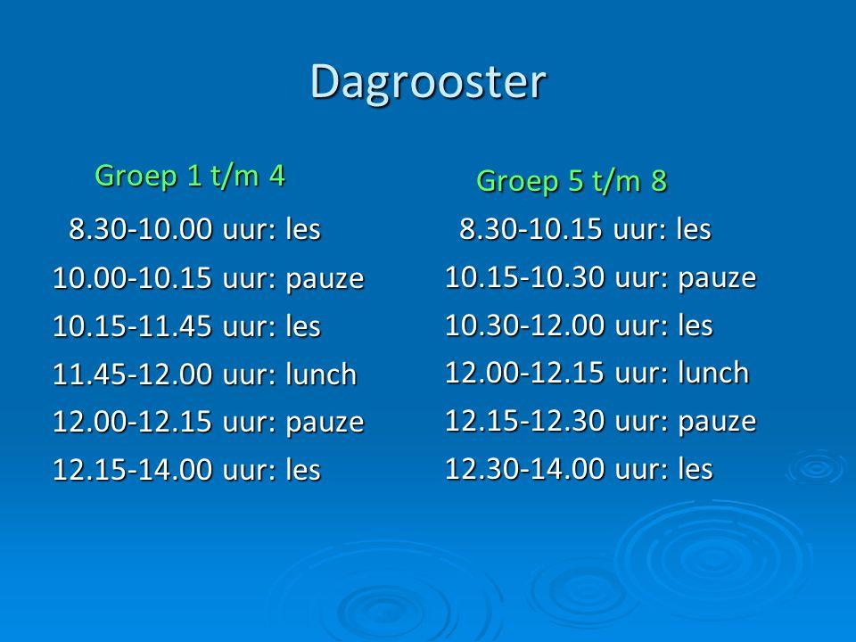 Dagrooster Groep 1 t/m 4 8.30-10.00 uur: les 8.30-10.00 uur: les 10.00-10.15 uur: pauze 10.15-11.45 uur: les 11.45-12.00 uur: lunch 12.00-12.15 uur: p