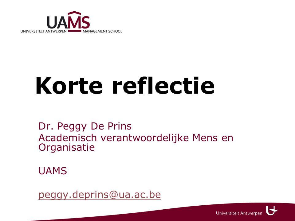 Korte reflectie Dr. Peggy De Prins Academisch verantwoordelijke Mens en Organisatie UAMS peggy.deprins@ua.ac.be