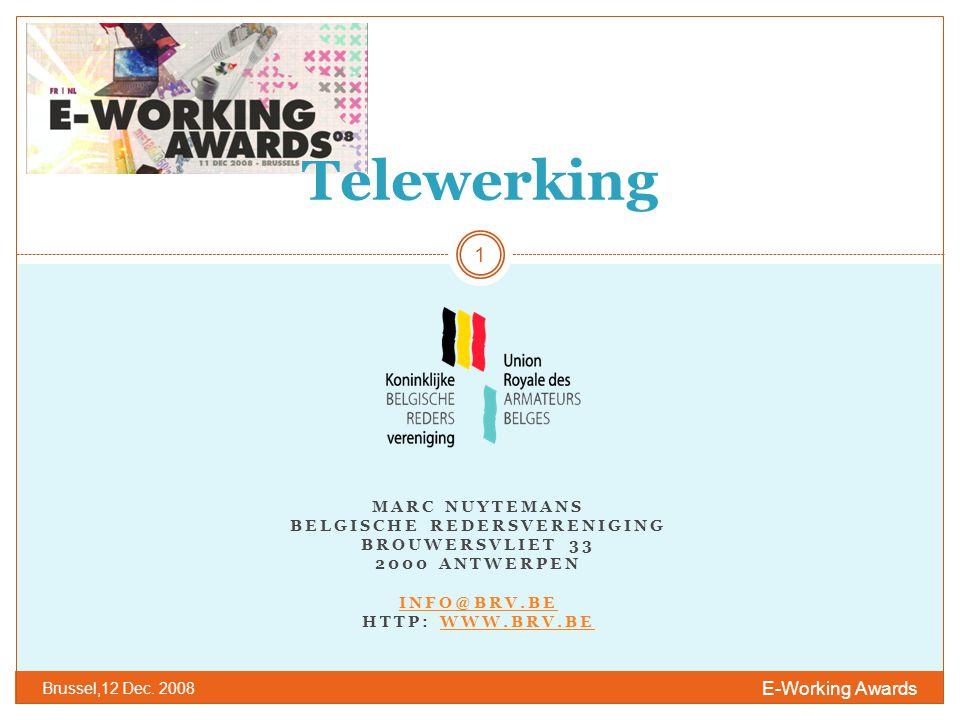MARC NUYTEMANS BELGISCHE REDERSVERENIGING BROUWERSVLIET 33 2000 ANTWERPEN INFO@BRV.BE HTTP: WWW.BRV.BEWWW.BRV.BE E-Working Awards Brussel,12 Dec.