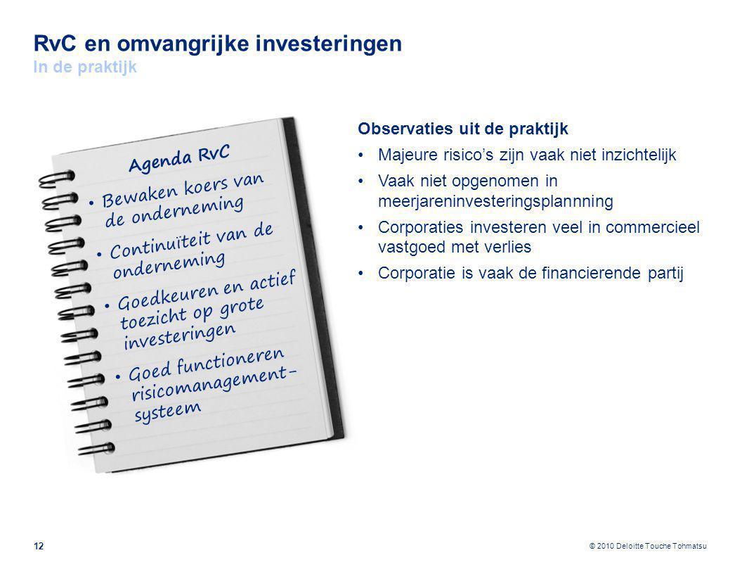 © 2010 Deloitte Touche Tohmatsu RvC en omvangrijke investeringen In de praktijk 12 Observaties uit de praktijk Majeure risico's zijn vaak niet inzicht
