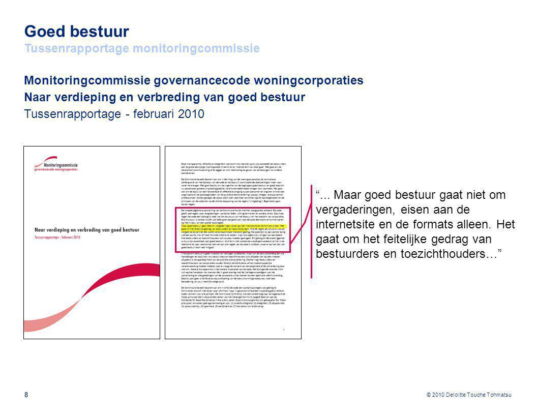 © 2010 Deloitte Touche Tohmatsu Goed bestuur Tussenrapportage monitoringcommissie 8 Monitoringcommissie governancecode woningcorporaties Naar verdiepi