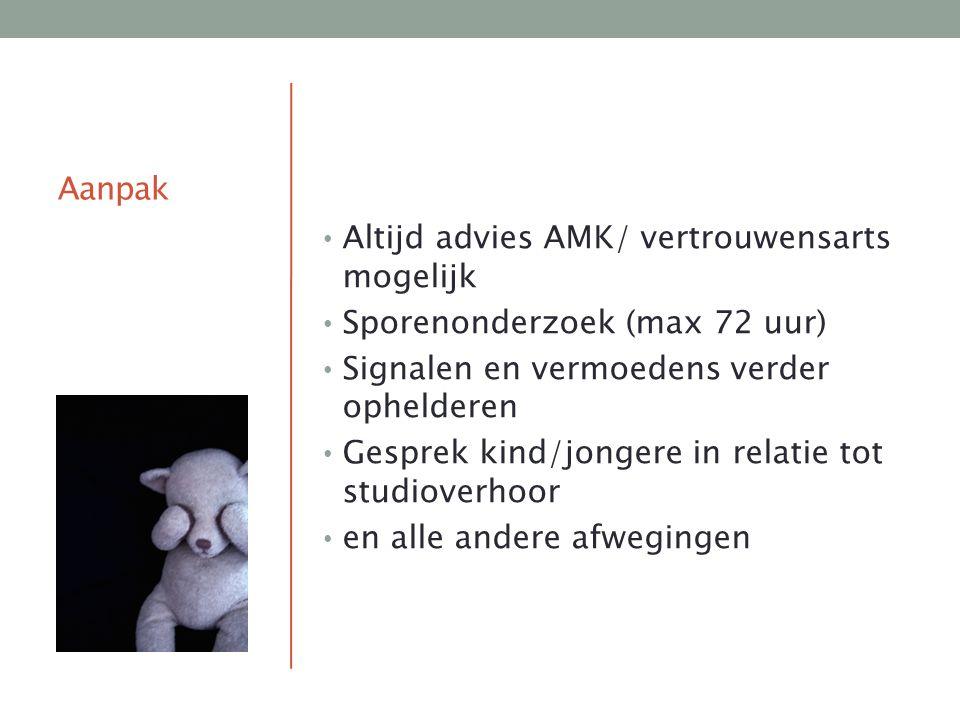 Aanpak Altijd advies AMK/ vertrouwensarts mogelijk Sporenonderzoek (max 72 uur) Signalen en vermoedens verder ophelderen Gesprek kind/jongere in relat