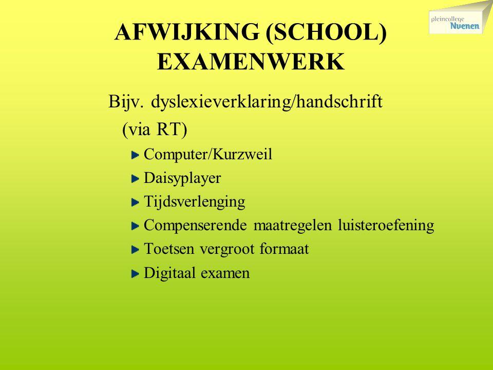 AFWIJKING (SCHOOL) EXAMENWERK Bijv. dyslexieverklaring/handschrift (via RT) Computer/Kurzweil Daisyplayer Tijdsverlenging Compenserende maatregelen lu