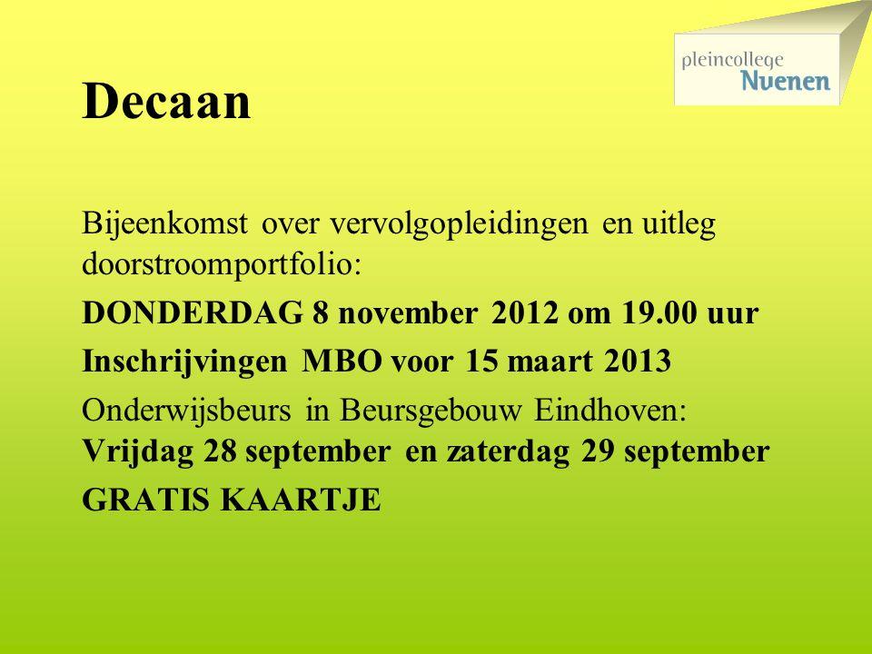 Decaan Bijeenkomst over vervolgopleidingen en uitleg doorstroomportfolio: DONDERDAG 8 november 2012 om 19.00 uur Inschrijvingen MBO voor 15 maart 2013