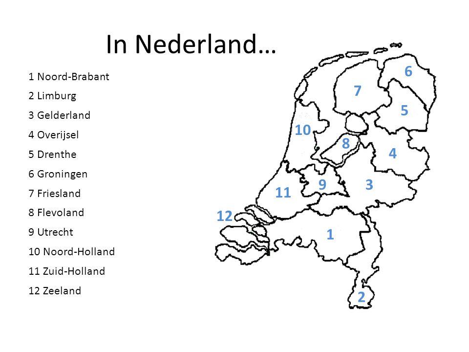 In Nederland… 1 Noord-Brabant 1 2 Limburg 3 Gelderland 4 Overijsel 5 Drenthe 6 Groningen 7 Friesland 8 Flevoland 9 Utrecht 10 Noord-Holland 11 Zuid-Ho