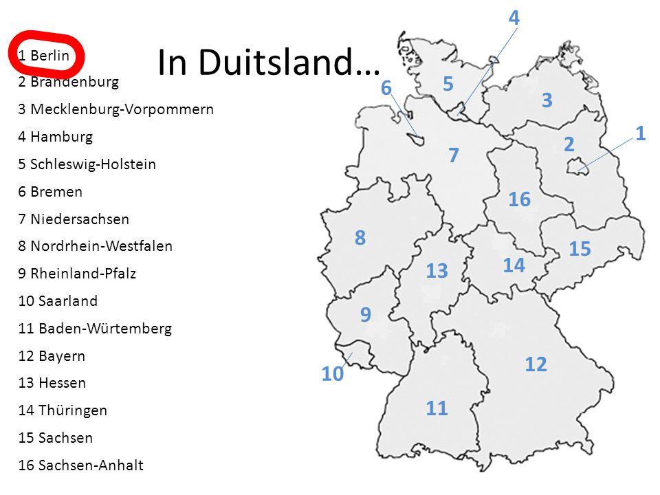 In Duitsland… 9 8 7 6 5 4 3 2 16 1 15 14 13 12 11 10 1 Berlin 2 Brandenburg 3 Mecklenburg-Vorpommern 4 Hamburg 5 Schleswig-Holstein 6 Bremen 7 Nieders