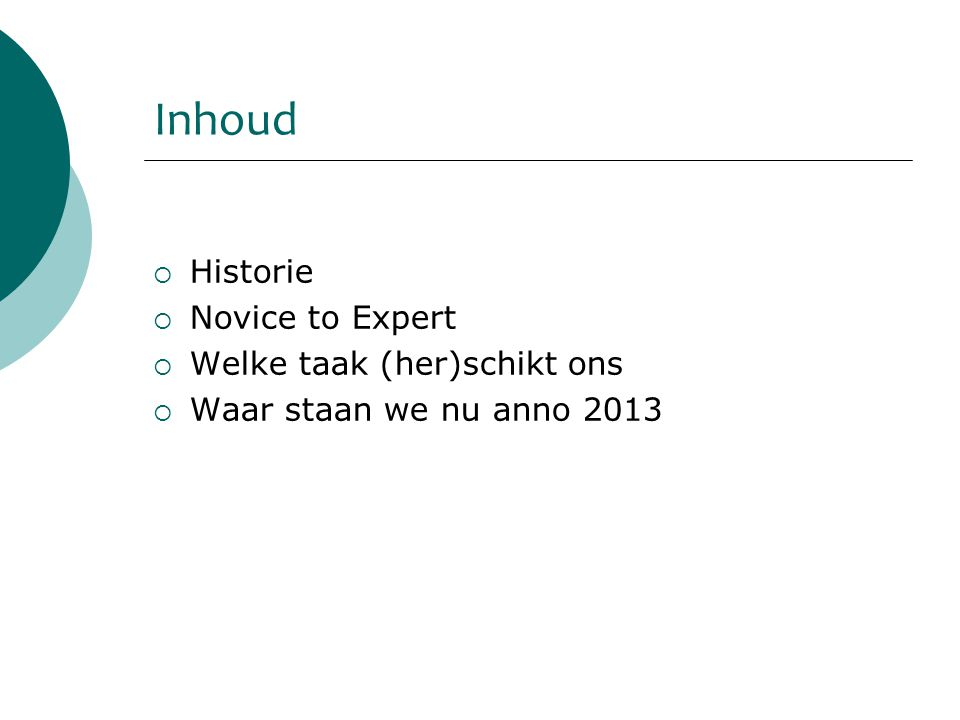 Inhoud  Historie  Novice to Expert  Welke taak (her)schikt ons  Waar staan we nu anno 2013