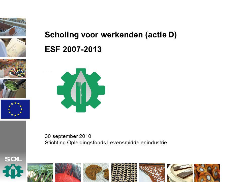Scholing voor werkenden (actie D) ESF 2007-2013 30 september 2010 Stichting Opleidingsfonds Levensmiddelenindustrie