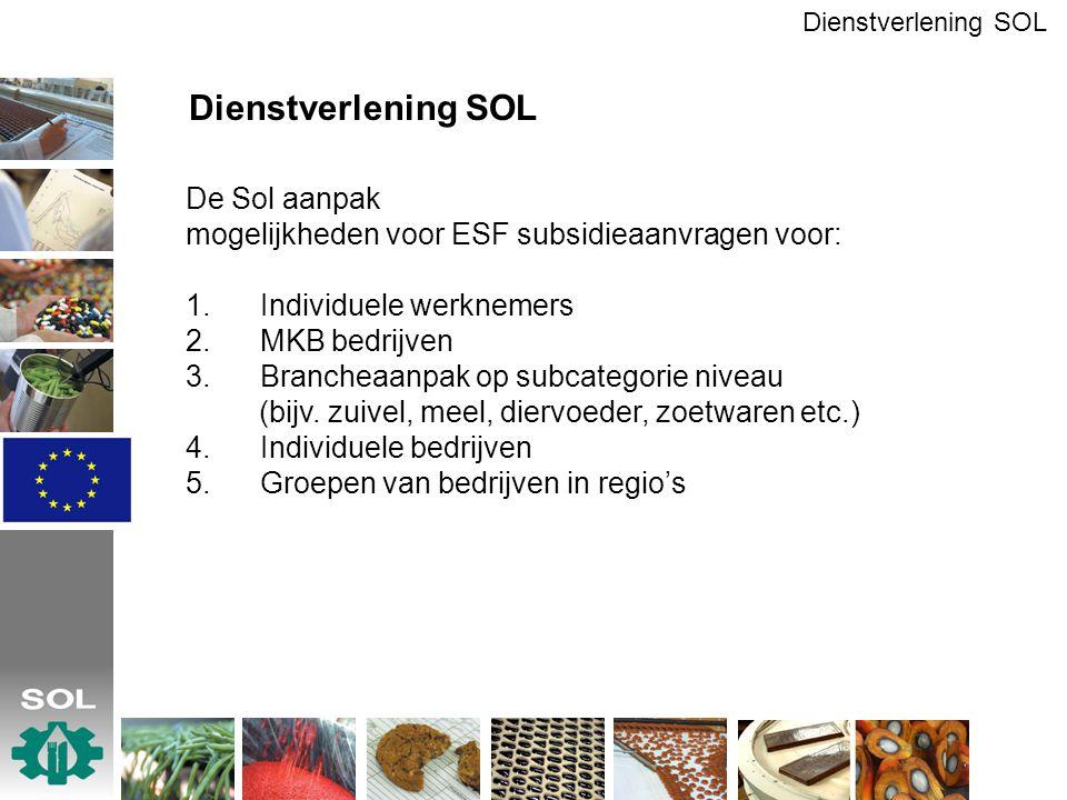 Dienstverlening SOL De Sol aanpak mogelijkheden voor ESF subsidieaanvragen voor: 1. Individuele werknemers 2. MKB bedrijven 3. Brancheaanpak op subcat