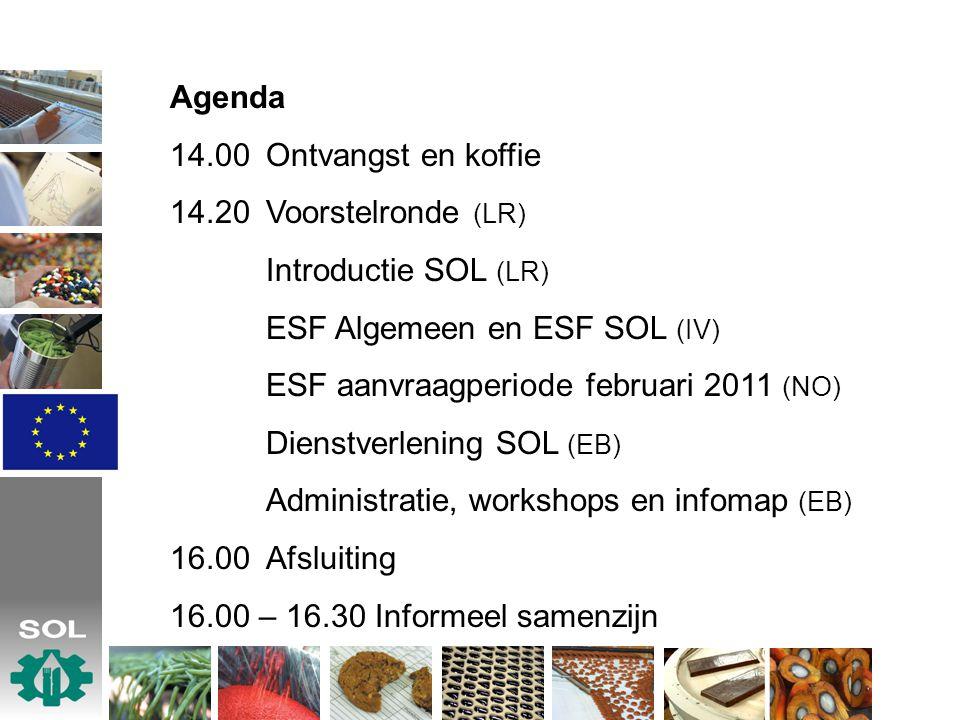 Agenda 14.00Ontvangst en koffie 14.20Voorstelronde (LR) Introductie SOL (LR) ESF Algemeen en ESF SOL (IV) ESF aanvraagperiode februari 2011 (NO) Dienstverlening SOL (EB) Administratie, workshops en infomap (EB) 16.00Afsluiting 16.00 – 16.30 Informeel samenzijn