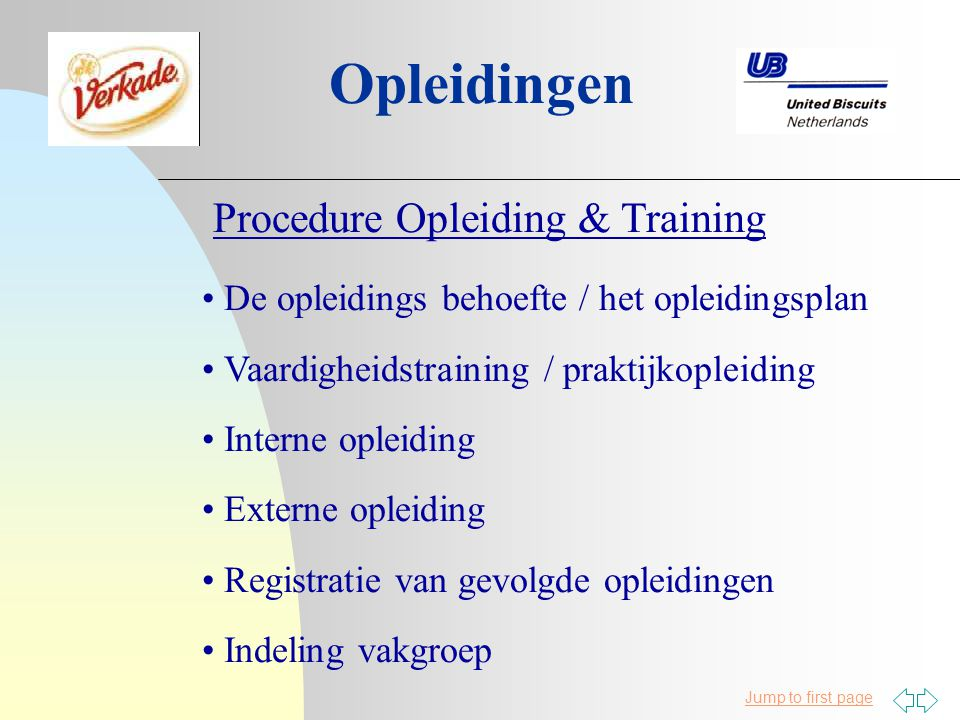 Jump to first page Opleidingen Procedure Opleiding & Training De opleidings behoefte / het opleidingsplan Vaardigheidstraining / praktijkopleiding Int