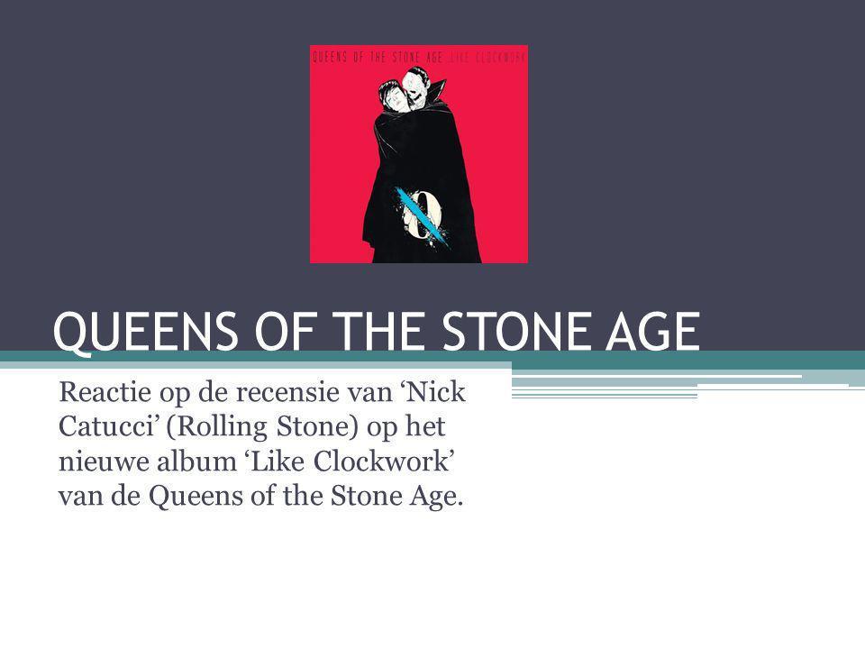 QUEENS OF THE STONE AGE Reactie op de recensie van 'Nick Catucci' (Rolling Stone) op het nieuwe album 'Like Clockwork' van de Queens of the Stone Age.