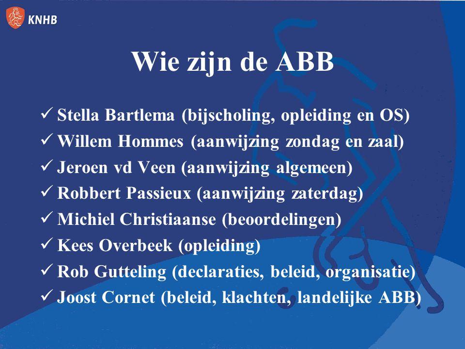 Wie zijn de ABB Stella Bartlema (bijscholing, opleiding en OS) Willem Hommes (aanwijzing zondag en zaal) Jeroen vd Veen (aanwijzing algemeen) Robbert Passieux (aanwijzing zaterdag) Michiel Christiaanse (beoordelingen) Kees Overbeek (opleiding) Rob Gutteling (declaraties, beleid, organisatie) Joost Cornet (beleid, klachten, landelijke ABB)