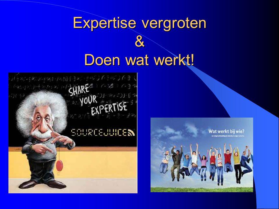 Expertise vergroten & Doen wat werkt!