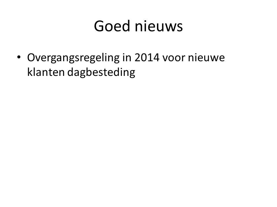Goed nieuws Overgangsregeling in 2014 voor nieuwe klanten dagbesteding