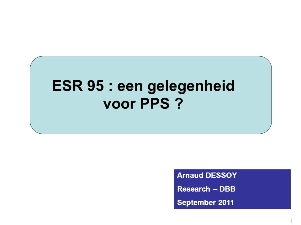 ESR 95 : een gelegenheid voor PPS ? 1 Arnaud DESSOY Research – DBB September 2011
