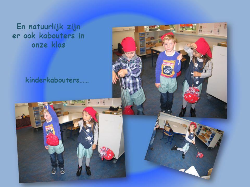En natuurlijk zijn er ook kabouters in onze klas kinderkabouters……
