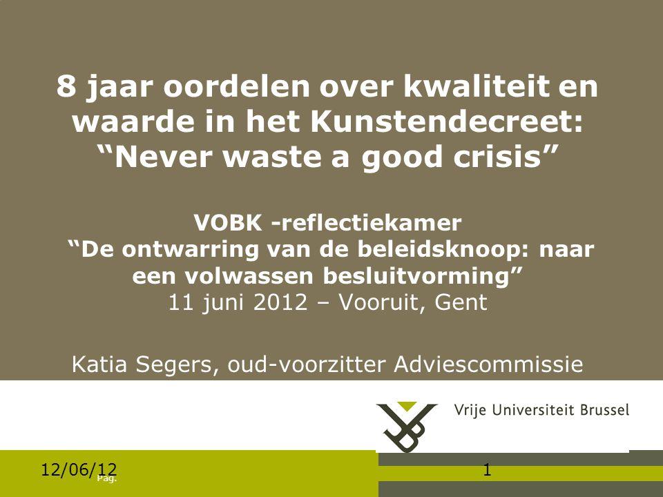 """Pag. 12/06/121 8 jaar oordelen over kwaliteit en waarde in het Kunstendecreet: """"Never waste a good crisis"""" VOBK -reflectiekamer """"De ontwarring van de"""