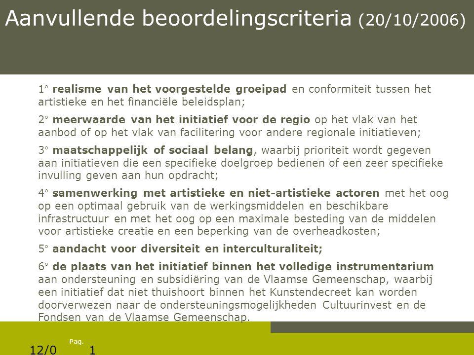 Pag. Aanvullende beoordelingscriteria (20/10/2006) 1° realisme van het voorgestelde groeipad en conformiteit tussen het artistieke en het financiële b