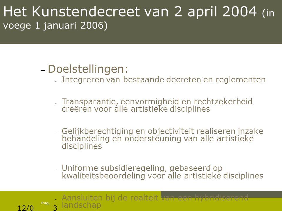 Pag. 12/0 6/12 3 Het Kunstendecreet van 2 april 2004 (in voege 1 januari 2006)  Doelstellingen:  Integreren van bestaande decreten en reglementen 