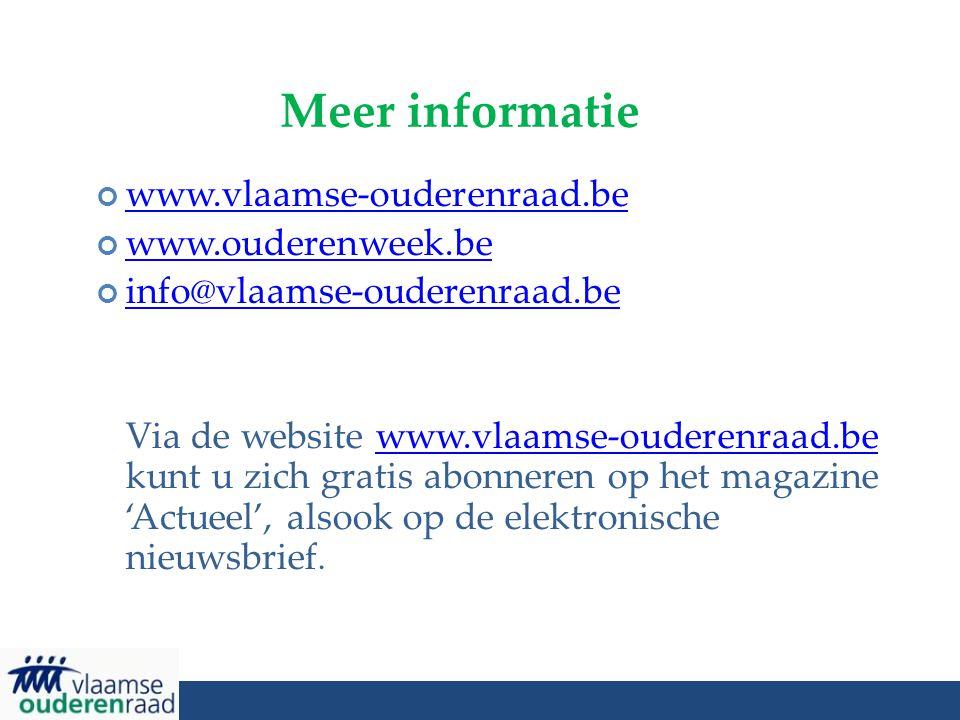 Meer informatie www.vlaamse-ouderenraad.be www.ouderenweek.be info@vlaamse-ouderenraad.be Via de website www.vlaamse-ouderenraad.be kunt u zich gratis abonneren op het magazine 'Actueel', alsook op de elektronische nieuwsbrief.www.vlaamse-ouderenraad.be