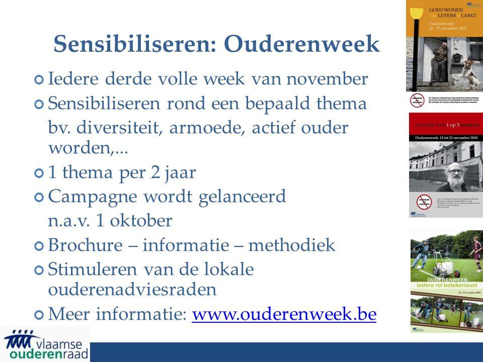 Sensibiliseren: Ouderenweek Iedere derde volle week van november Sensibiliseren rond een bepaald thema bv. diversiteit, armoede, actief ouder worden,.