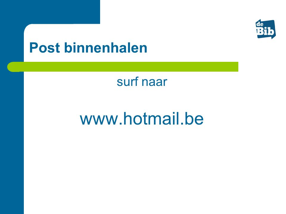 Post binnenhalen surf naar www.hotmail.be