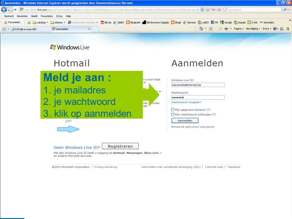 Meld je aan : 1.je mailadres 2.je wachtwoord 3.klik op aanmelden