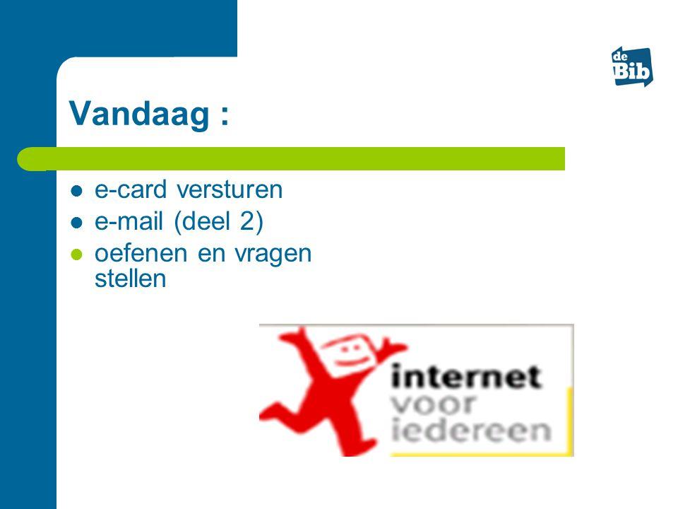 Vandaag : e-card versturen e-mail (deel 2) oefenen en vragen stellen