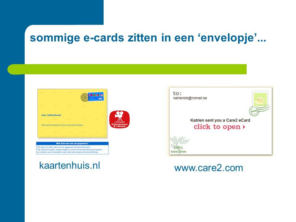 sommige e-cards zitten in een 'envelopje'... kaartenhuis.nl www.care2.com