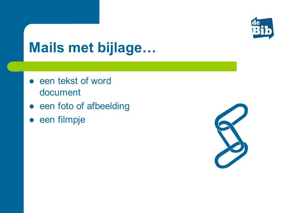 Mails met bijlage… een tekst of word document een foto of afbeelding een filmpje 