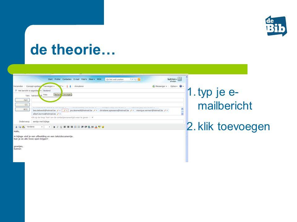 de theorie… 1.typ je e- mailbericht 2.klik toevoegen