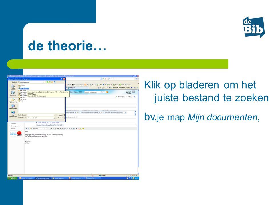 de theorie… Klik op bladeren om het juiste bestand te zoeken bv. je map Mijn documenten,