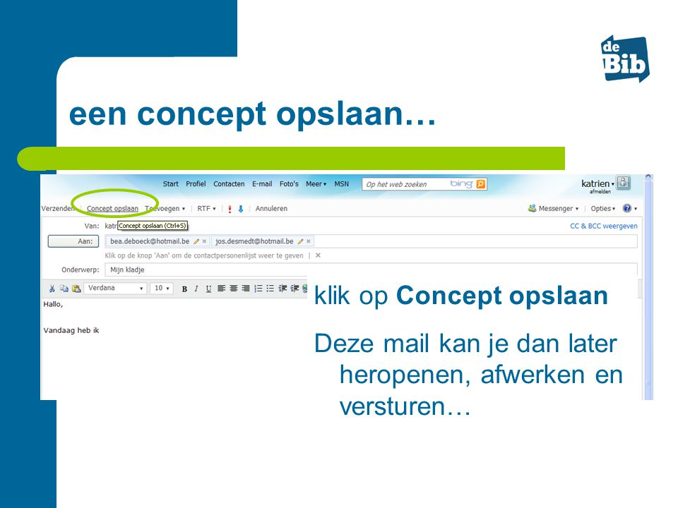een concept opslaan… klik op Concept opslaan Deze mail kan je dan later heropenen, afwerken en versturen…