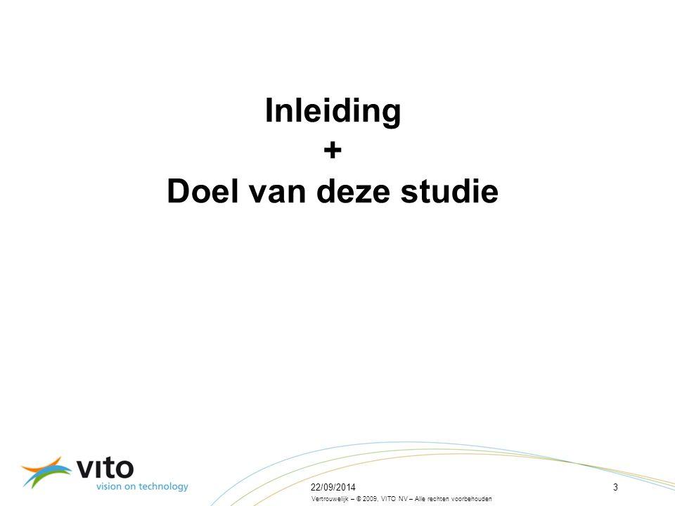 22/09/20143 Vertrouwelijk – © 2009, VITO NV – Alle rechten voorbehouden Inleiding + Doel van deze studie