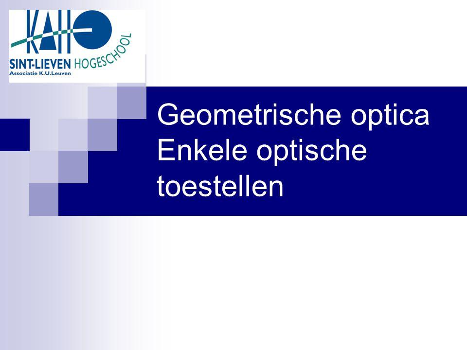 Geometrische optica Enkele optische toestellen