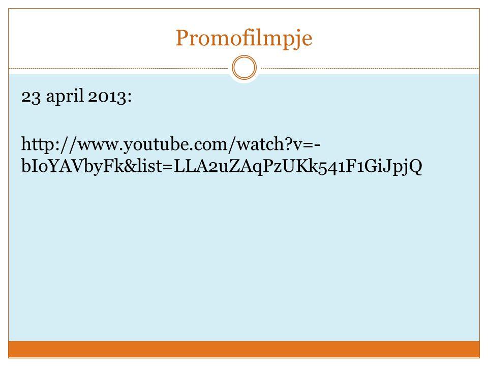 Promofilmpje 23 april 2013: http://www.youtube.com/watch v=- bIoYAVbyFk&list=LLA2uZAqPzUKk541F1GiJpjQ