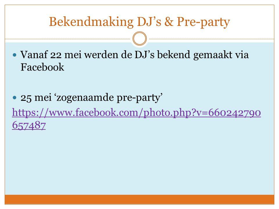Bekendmaking DJ's & Pre-party Vanaf 22 mei werden de DJ's bekend gemaakt via Facebook 25 mei 'zogenaamde pre-party' https://www.facebook.com/photo.php