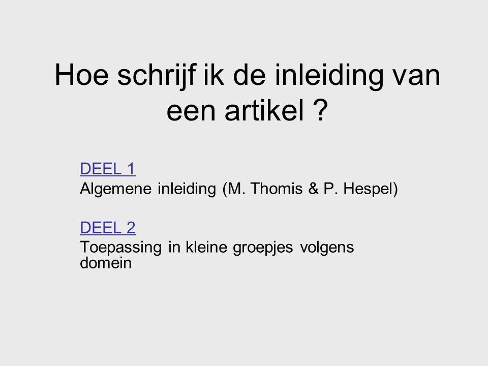 Hoe schrijf ik de inleiding van een artikel ? DEEL 1 Algemene inleiding (M. Thomis & P. Hespel) DEEL 2 Toepassing in kleine groepjes volgens domein