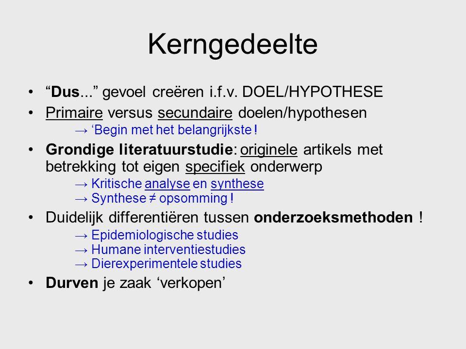 """Kerngedeelte """"Dus..."""" gevoel creëren i.f.v. DOEL/HYPOTHESE Primaire versus secundaire doelen/hypothesen → 'Begin met het belangrijkste ! Grondige lite"""