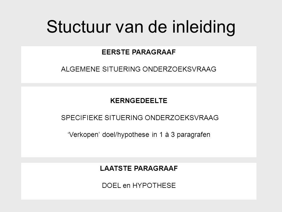Stuctuur van de inleiding EERSTE PARAGRAAF ALGEMENE SITUERING ONDERZOEKSVRAAG KERNGEDEELTE SPECIFIEKE SITUERING ONDERZOEKSVRAAG 'Verkopen' doel/hypoth