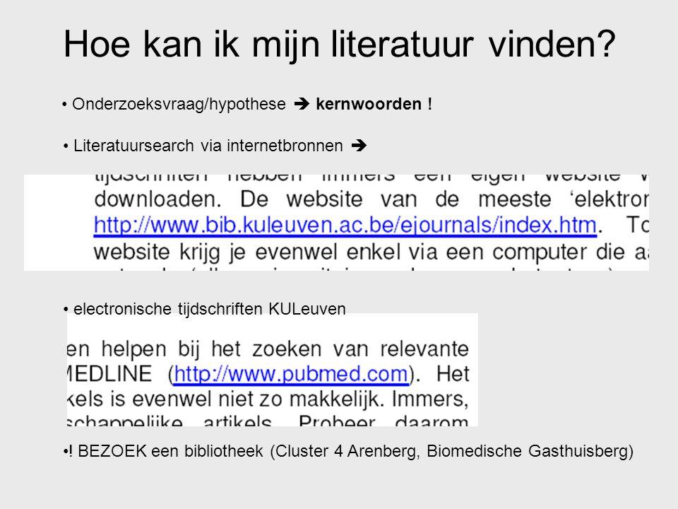Hoe kan ik mijn literatuur vinden? Literatuursearch via internetbronnen  electronische tijdschriften KULeuven ! BEZOEK een bibliotheek (Cluster 4 Are
