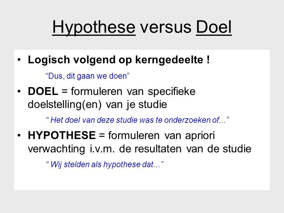 """Hypothese versus Doel Logisch volgend op kerngedeelte ! """"Dus, dit gaan we doen"""" DOEL = formuleren van specifieke doelstelling(en) van je studie """" Het"""