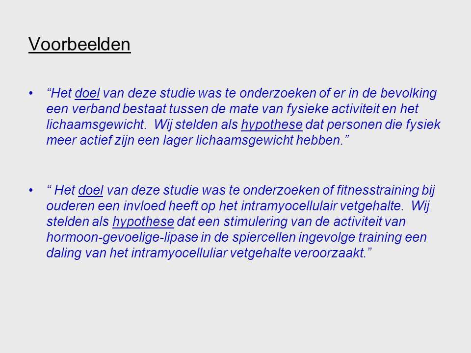 """Voorbeelden """"Het doel van deze studie was te onderzoeken of er in de bevolking een verband bestaat tussen de mate van fysieke activiteit en het lichaa"""