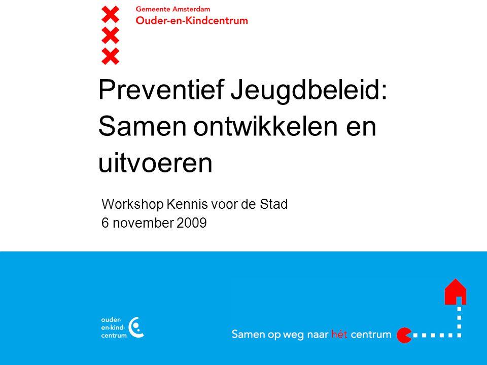 naam overlegorgaan Preventief Jeugdbeleid: Samen ontwikkelen en uitvoeren Workshop Kennis voor de Stad 6 november 2009