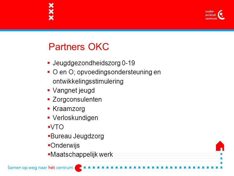 Partners OKC  Jeugdgezondheidszorg 0-19  O en O; opvoedingsondersteuning en ontwikkelingsstimulering  Vangnet jeugd  Zorgconsulenten  Kraamzorg  Verloskundigen  VTO  Bureau Jeugdzorg  Onderwijs  Maatschappelijk werk