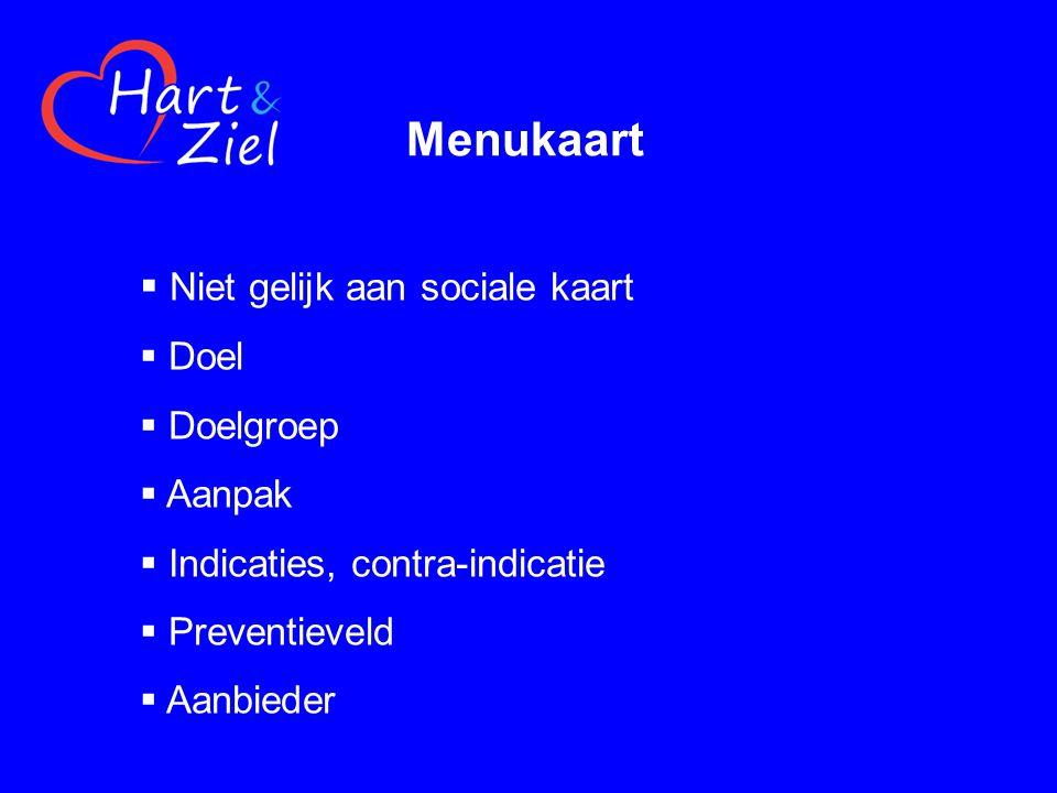 Menukaart  Niet gelijk aan sociale kaart  Doel  Doelgroep  Aanpak  Indicaties, contra-indicatie  Preventieveld  Aanbieder