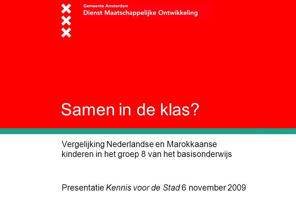 Samen in de klas? Vergelijking Nederlandse en Marokkaanse kinderen in het groep 8 van het basisonderwijs Presentatie Kennis voor de Stad 6 november 20