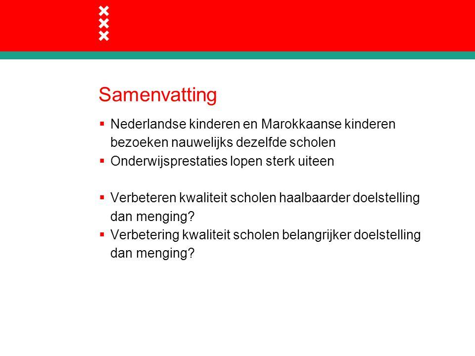 Samenvatting  Nederlandse kinderen en Marokkaanse kinderen bezoeken nauwelijks dezelfde scholen  Onderwijsprestaties lopen sterk uiteen  Verbeteren kwaliteit scholen haalbaarder doelstelling dan menging.