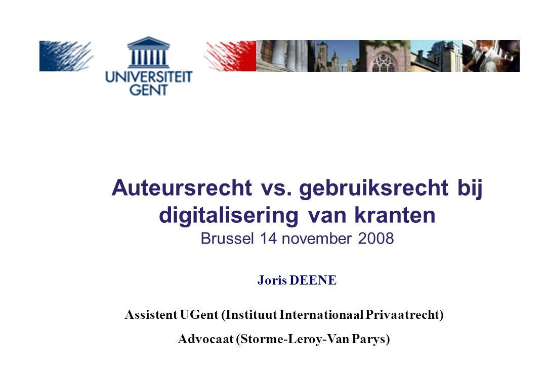 Assistent UGent (Instituut Internationaal Privaatrecht) Advocaat (Storme-Leroy-Van Parys) Joris DEENE Auteursrecht vs. gebruiksrecht bij digitaliserin